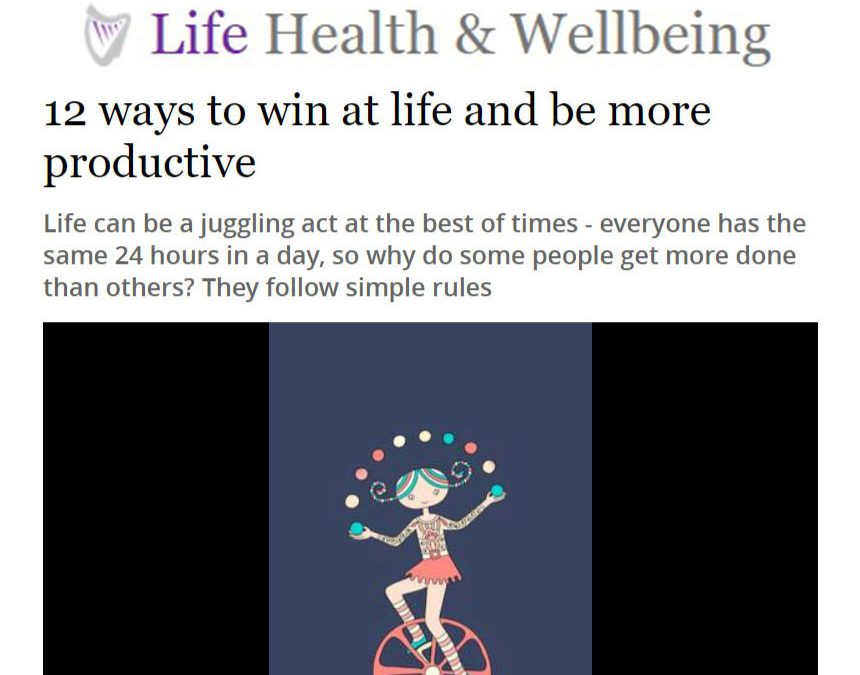 12 Ways to Win at Life and Be More Productive – Irish Independent Article