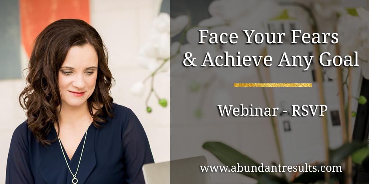 Face Your Fears & Achieve Any Goal Webinar Abundant Results