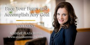 Face Your Fears And Accomplish Any Goal Live Event Abundant Results