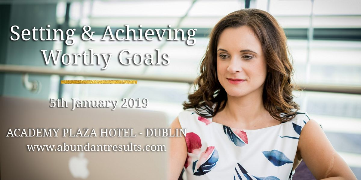 Setting & Achieving Worthy Goals-Jan-5th-2019